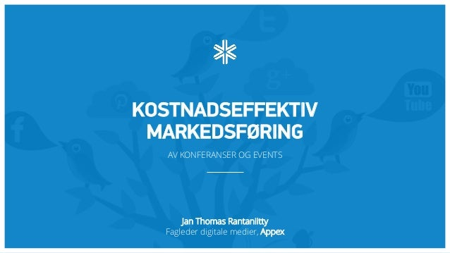 Jan Thomas Rantaniitty Fagleder digitale medier, Appex KOSTNADSEFFEKTIV MARKEDSFØRING AV KONFERANSER OG EVENTS