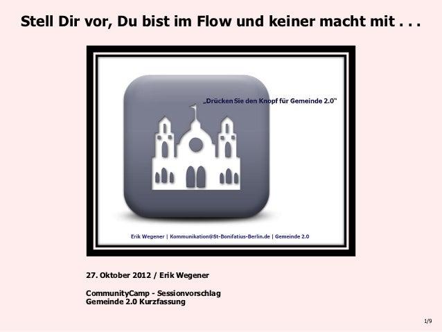 Stell Dir vor, Du bist im Flow und keiner macht mit . . .         27. Oktober 2012 / Erik Wegener         CommunityCamp - ...