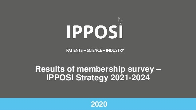 PATIENTS – SCIENCE – INDUSTRY 2020 Results of membership survey – IPPOSI Strategy 2021-2024