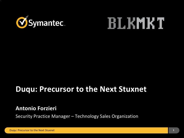 Duqu: Precursor to the Next Stuxnet    Antonio Forzieri    Security Practice Manager – Technology Sales OrganizationDuqu: ...