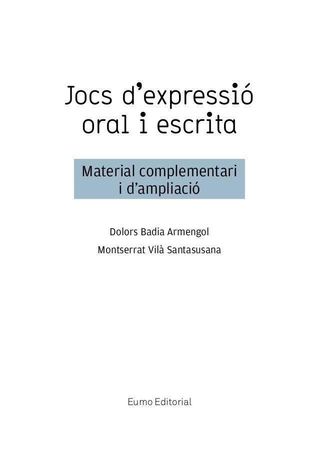 Jocs d'expressió oral i escrita Material complementari i d'ampliació Dolors Badia Armengol Montserrat Vilà Santasusana  Eu...