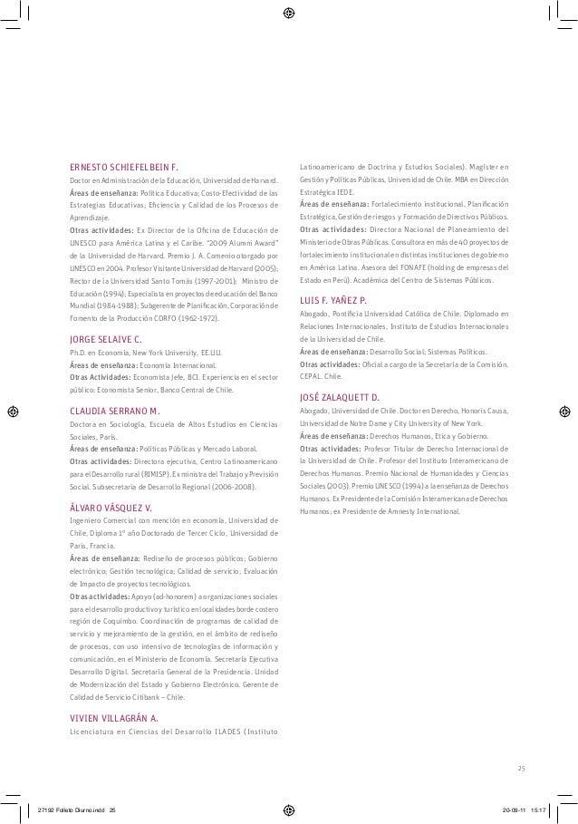 25 ERNESTO SCHIEFELBEIN F. Doctor en Administración de la Educación, Universidad de Harvard. Áreas de enseñanza: Política ...