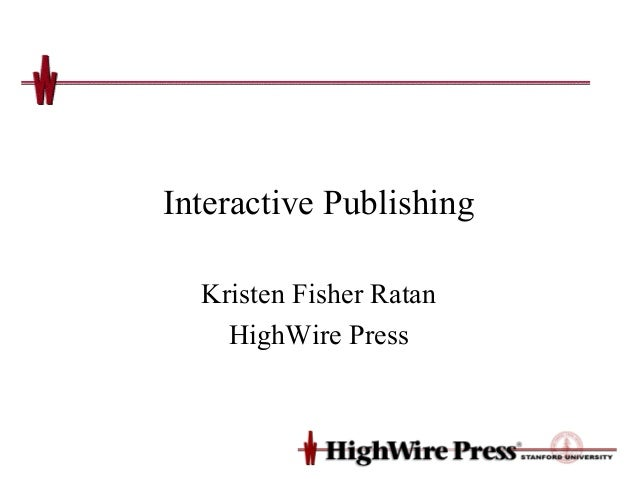 Interactive Publishing  Kristen Fisher Ratan    HighWire Press