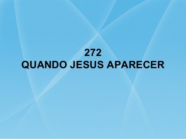 272 QUANDO JESUS APARECER