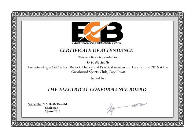 Signed by: V.A.H. McDonald Chairman 7 June 2016 THE ELECTRICAL CONFORMANCE BOARD CERTIFICATE OF ATTENDANCE This certificat...
