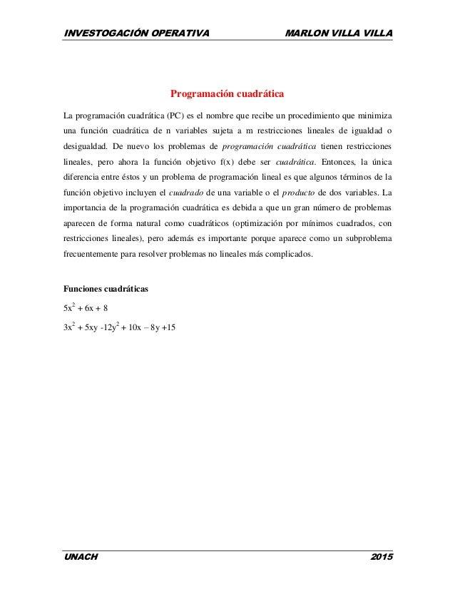 INVESTOGACIÓN OPERATIVA MARLON VILLA VILLA UNACH 2015 Programación cuadrática La programación cuadrática (PC) es el nombre...