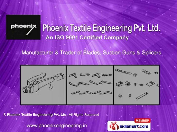 Manufacturer & Trader of Blades, Suction Guns & Splicers  www.phoenixengineering.in