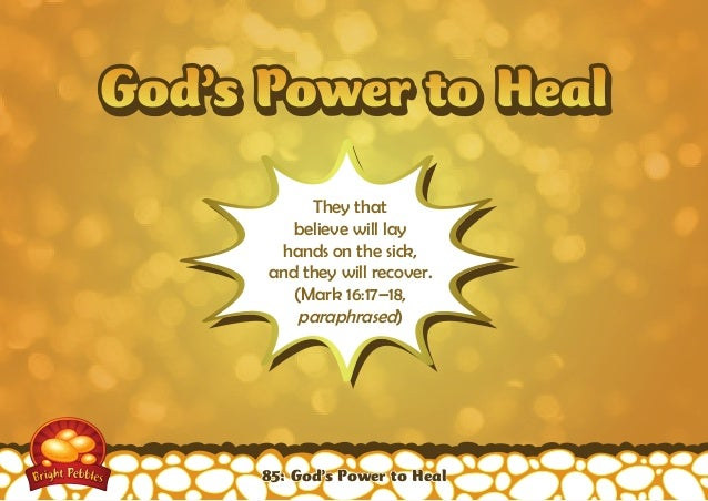 God's Power to HealGod's Power to Heal They that believe will lay hands on the sick, and they will recover. (Mark 16:17–18...