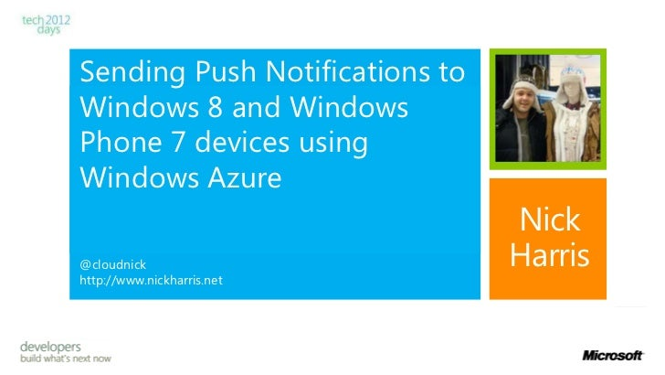 Sending Push Notifications toWindows 8 and WindowsPhone 7 devices usingWindows Azure                                Nick@c...