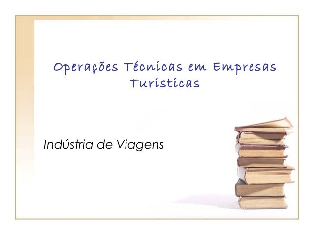 Operações Técnicas em Empresas Turísticas Indústria de Viagens
