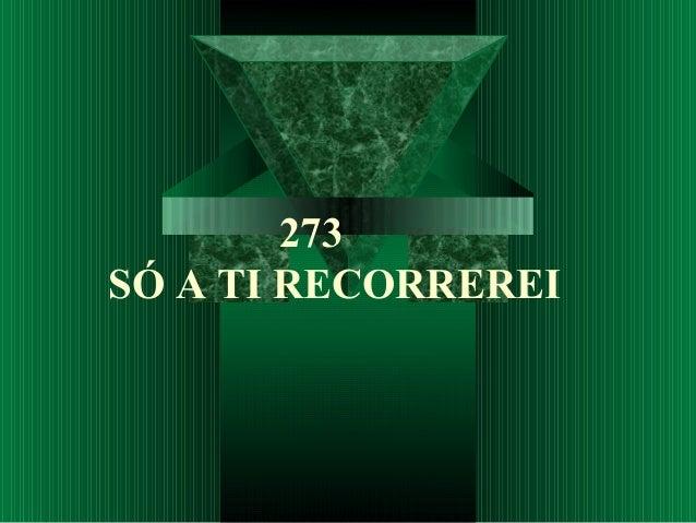 273 SÓ A TI RECORREREI