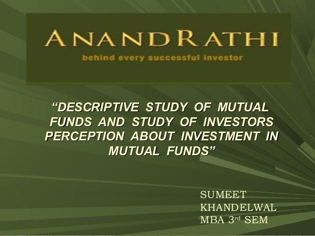 """""""""""DESCRIPTIVE STUDY OF MUTUALDESCRIPTIVE STUDY OF MUTUALFUNDS AND STUDY OF INVESTORSFUNDS AND STUDY OF INVESTORSPERCEPTION..."""