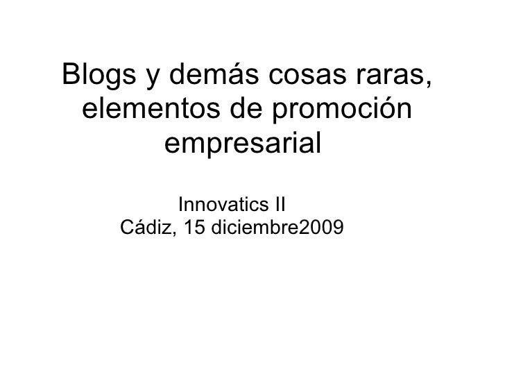 Blogs y demás cosas raras, elementos de promoción empresarial Innovatics II Cádiz, 15 diciembre2009