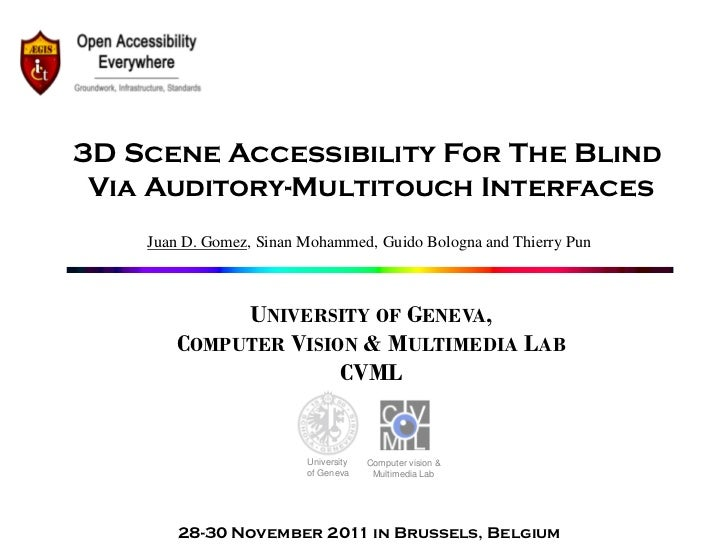 3D Scene Accessibility For The Blind Via Auditory-Multitouch Interfaces    Juan D. Gomez, Sinan Mohammed, Guido Bologna an...