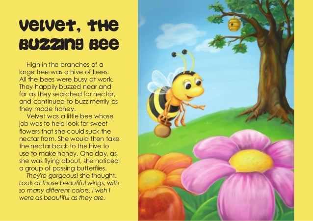 Velvet, the  Buzzing Bee  High in the branches of a  large tree was a hive of bees.  All the bees were busy at work.  They...