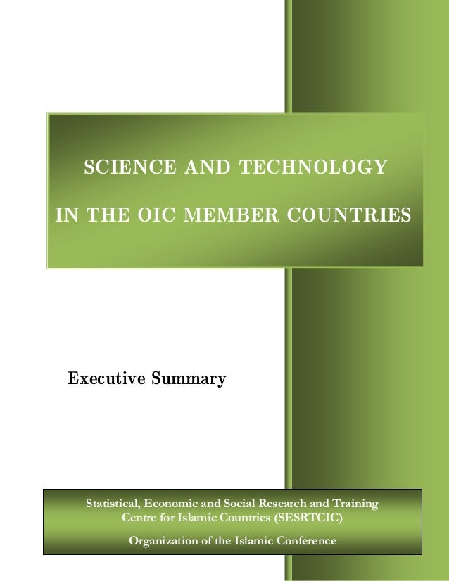SCIENCE AND TECHNOLOGY IN THE OIC MEMBER COUNTRIES COUNTRIES  Executive Summary  Statistical, Economic and Social Research...
