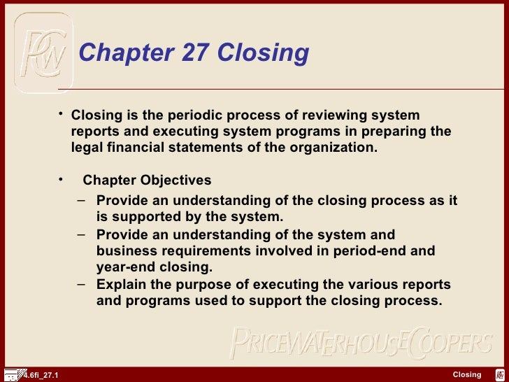Chapter 27 Closing <ul><li>Closing is the periodic process of reviewing system reports and executing system programs in pr...