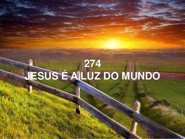 274 JESUS É A LUZ DO MUNDO