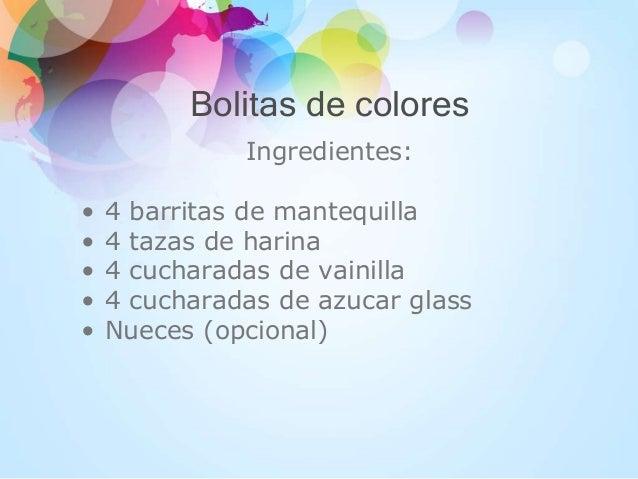 Bolitas de colores Ingredientes: • 4 barritas de mantequilla • 4 tazas de harina • 4 cucharadas de vainilla • 4 cucharadas...