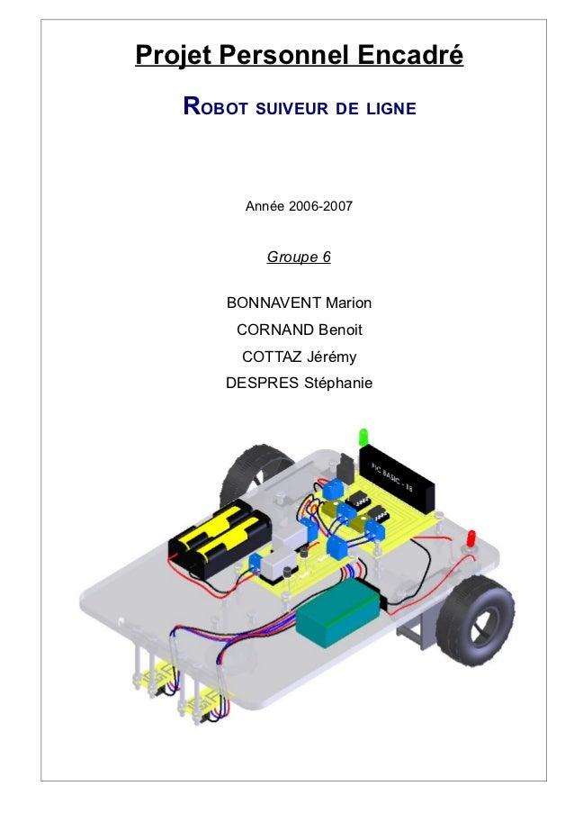Projet Personnel Encadré   ROBOT SUIVEUR DE LIGNE         Année 2006-2007           Groupe 6       BONNAVENT Marion       ...