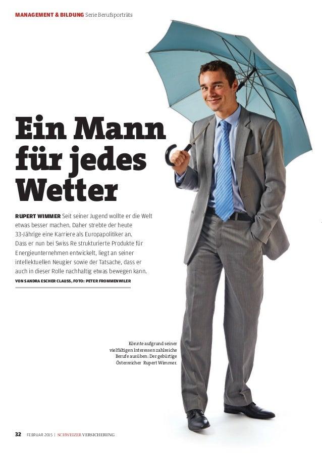MANAGEMENT & BILDUNG Serie Berufsporträts 32 FEBRUAR 2015 | SCHWEIZER VERSICHERUNG Ein Mann für jedes Wetter RUPERT WIMMER...