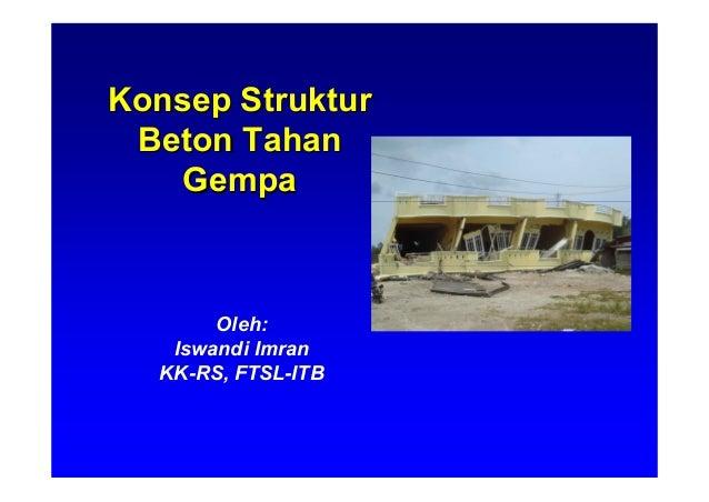 KonsepKonsep StrukturStruktur BetonBeton TahanTahan GempaGempa Oleh: Iswandi Imran KK-RS, FTSL-ITB