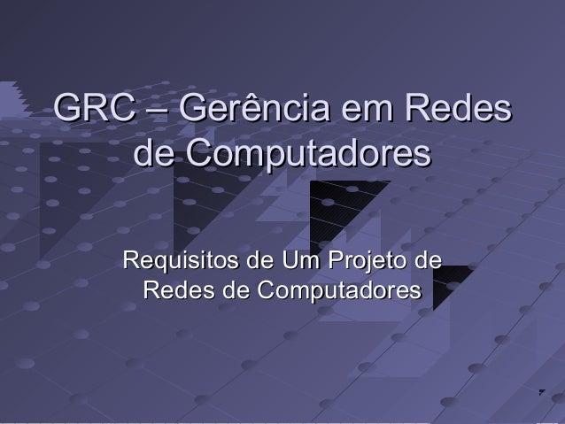 GGRRCC –– GGeerrêênncciiaa eemm RReeddeess  ddee CCoommppuuttaaddoorreess  RReeqquuiissiittooss ddee UUmm PPrroojjeettoo d...