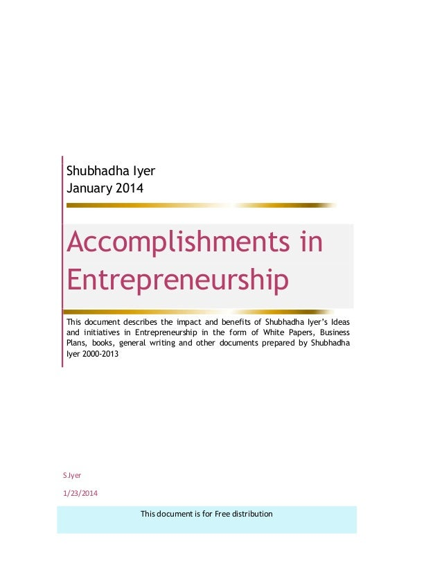Shubhadha Iyer January 2014 Accomplishments in Entrepreneurship This document describes the impact and benefits of Shubhad...