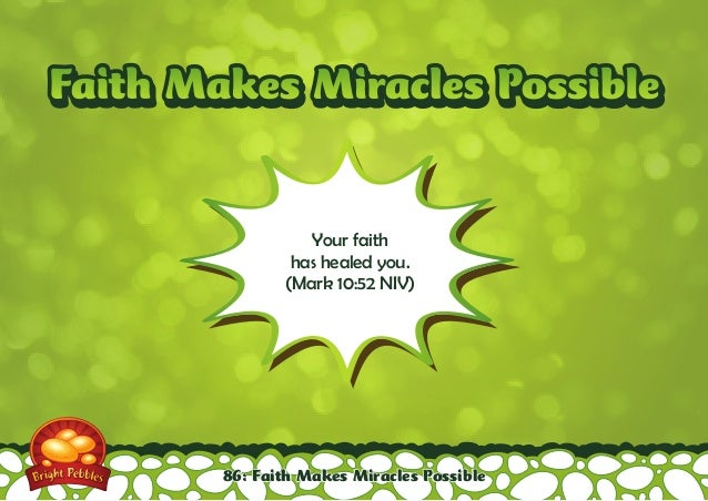 M Faith Maakkeess MMiirraacclleess PPoossssiibbllee  Your faith  has healed you.  (Mark 10:52 NIV)  86: Faith Makes Miracl...