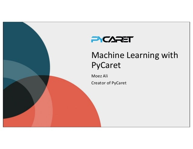 Machine Learning with PyCaret Moez Ali Creator of PyCaret