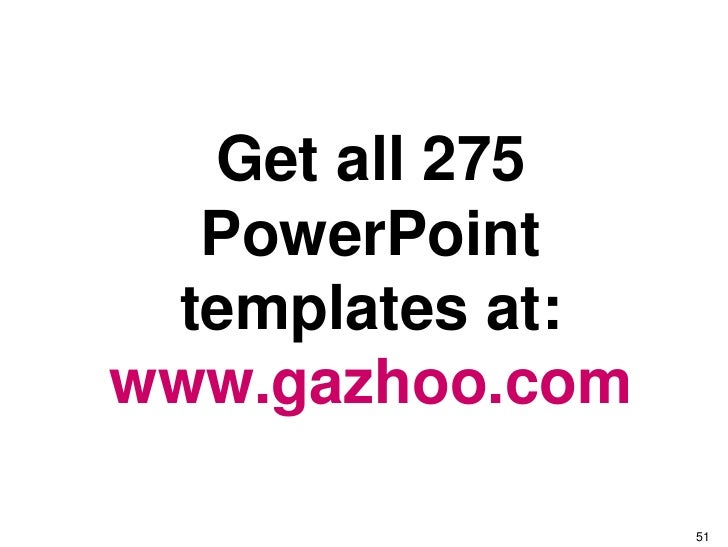 Ctg 2007       Get all 275   PowerPoint  templates at: www.gazhoo.com                         51