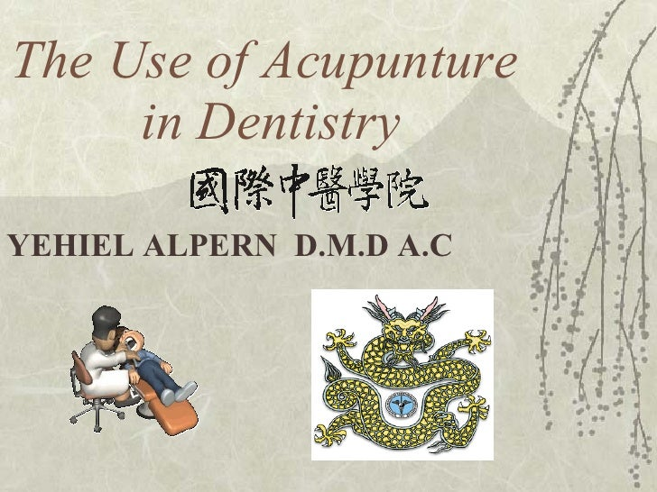 The Use of Acupunture   in Dentistry YEHIEL ALPERN  D.M.D A.C