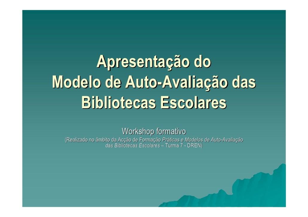Apresentação do Modelo de Auto-Avaliação das    Bibliotecas Escolares                          Workshop formativo  (Realiz...