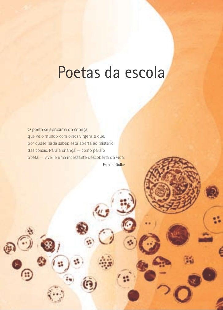 Poetas da escola   O poeta se aproxima da criança, que vê o mundo com olhos virgens e que, por quase nada saber, está aber...