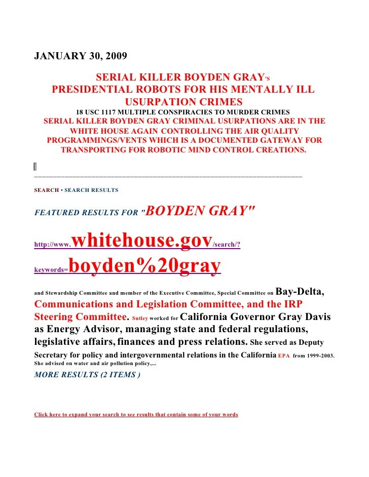 JANUARY 30, 2009              SERIAL KILLER BOYDEN GRAY'S       PRESIDENTIAL ROBOTS FOR HIS MENTALLY ILL                  ...