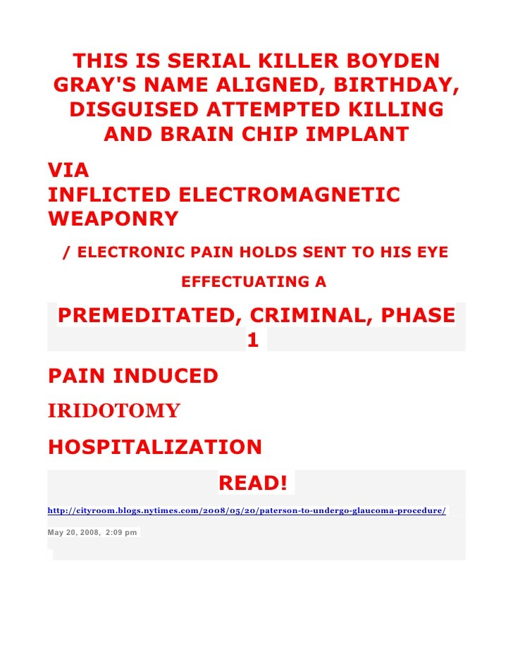 THIS IS SERIAL KILLER BOYDEN  GRAY'S NAME ALIGNED, BIRTHDAY,   DISGUISED ATTEMPTED KILLING     AND BRAIN CHIP IMPLANT VIA ...