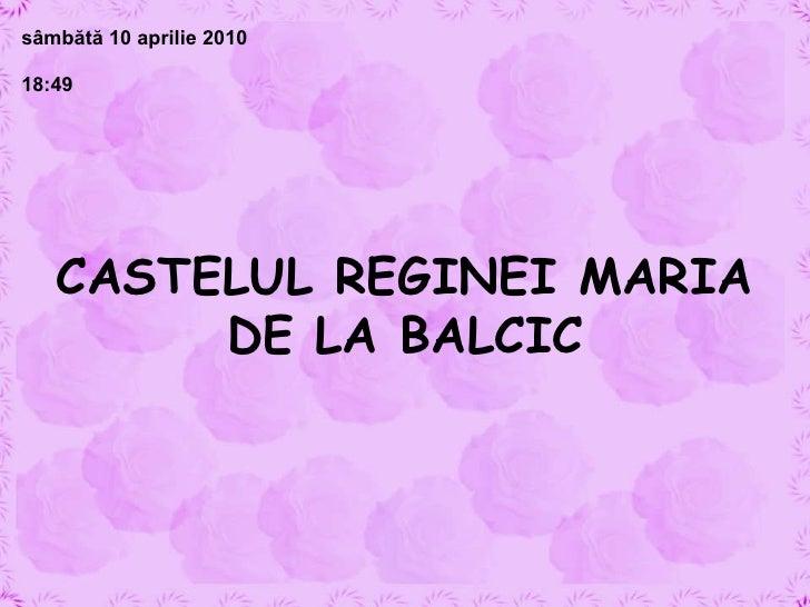 CASTELUL REGINEI MARIA DE LA BALCIC sâmbătă 10 aprilie 2010 18:45