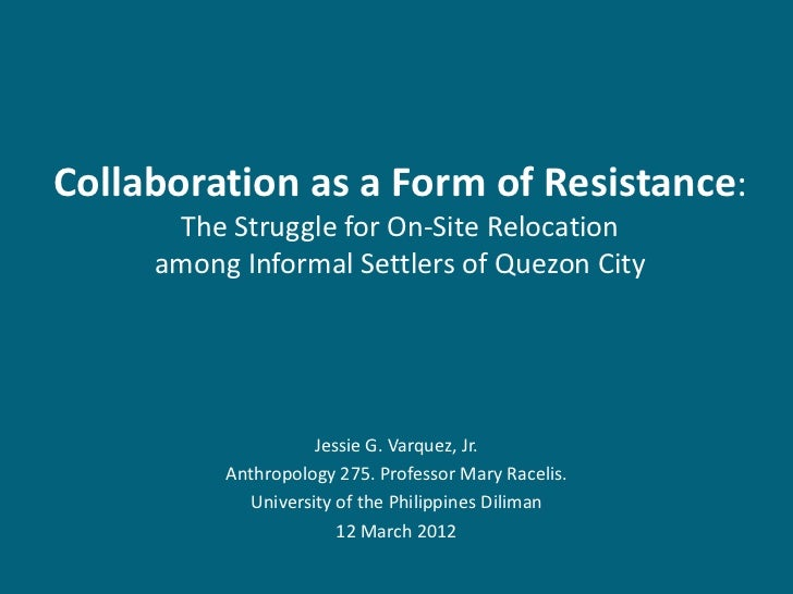 Collaboration as a Form of Resistance:      The Struggle for On-Site Relocation     among Informal Settlers of Quezon City...