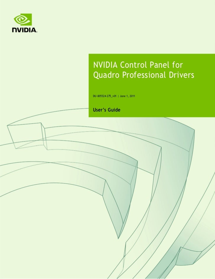 NVIDIA Control Panel for    Quadro Professional Drivers    DU-005524-275_v01 | June 1, 2011    User's Guide