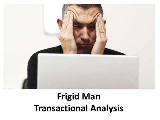Frigid Man Transactional Analysis