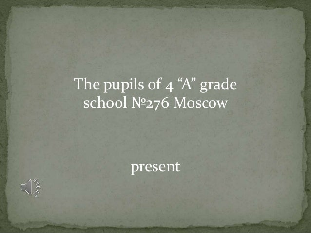 """The pupils of 4 """"A"""" grade school №276 Moscow present"""