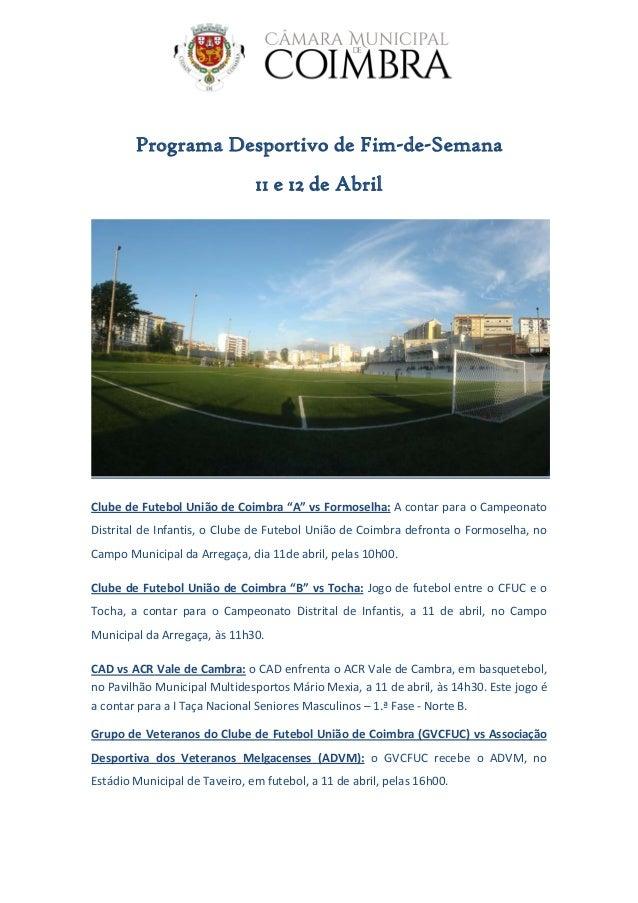 """Programa Desportivo de Fim-de-Semana 11 e 12 de Abril Clube de Futebol União de Coimbra """"A"""" vs Formoselha: A contar para o..."""