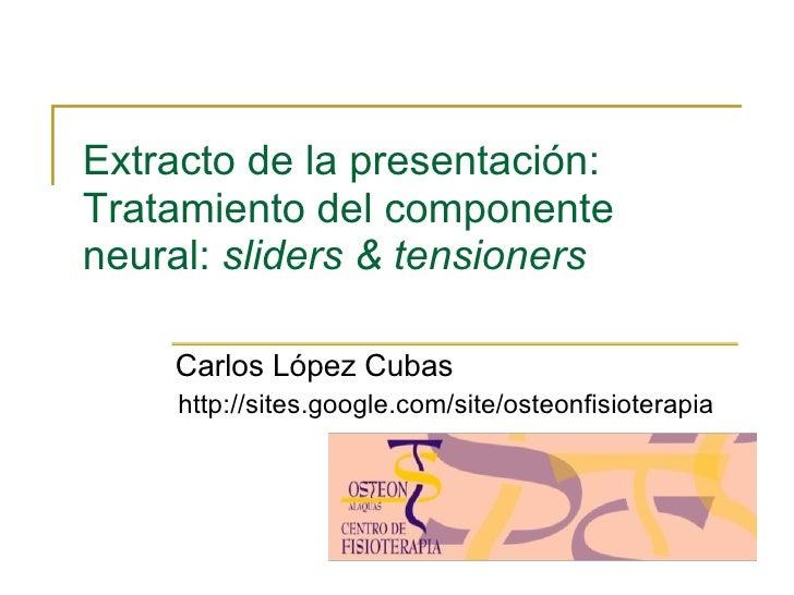 Extracto de la presentación: Tratamiento del componente neural:  sliders & tensioners Carlos López Cubas http://sites.goog...