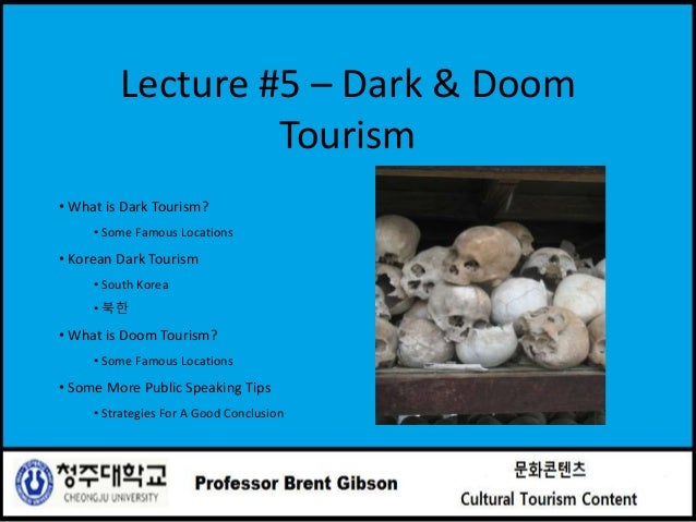 Lecture #5 – Dark & Doom Tourism • What is Dark Tourism? • Some Famous Locations • Korean Dark Tourism • South Korea • 북한 ...