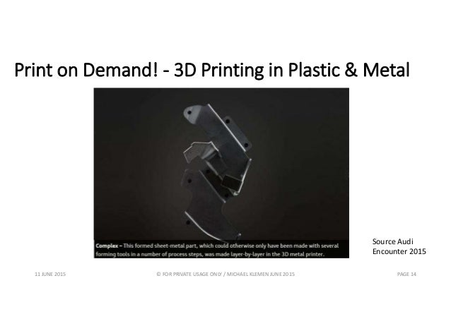 Print on Demand! - 3D Printing in Plastic & Metal 11 JUNE 2015 © FOR PRIVATE USAGE ONLY / MICHAEL KLEMEN JUNE 2015 PAGE 14...