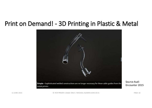 Print on Demand! - 3D Printing in Plastic & Metal 11 JUNE 2015 © FOR PRIVATE USAGE ONLY / MICHAEL KLEMEN JUNE 2015 PAGE 16...