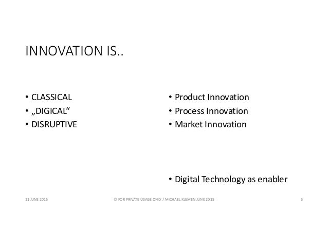 """INNOVATION IS.. • CLASSICAL • """"DIGICAL"""" • DISRUPTIVE • Product Innovation • Process Innovation • Market Innovation • Digit..."""
