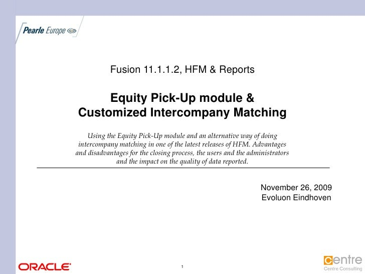 Fusion 11.1.1.2, HFM & Reports       Equity Pick-Up module & Customized Intercompany Matching     Using the Equity Pick-Up...