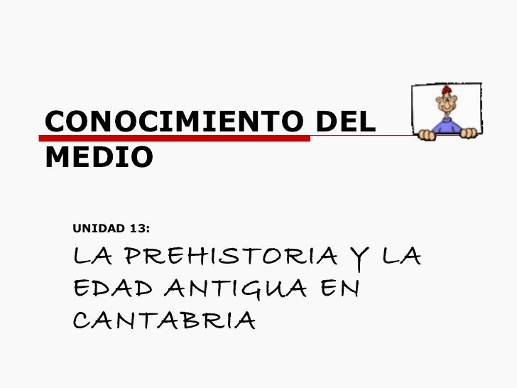 CONOCIMIENTO DEL MEDIO UNIDAD 13: LA PREHISTORIA Y LA EDAD ANTIGUA EN CANTABRIA