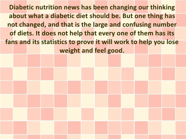 Diabetic nutrition news has been changing our thinking about what a diabetic diet should be. But one thing has not changed...
